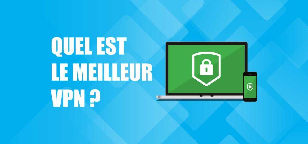 Quel est le meilleur VPN pour protéger votre vie privée
